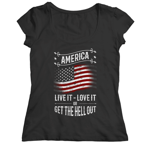 America Live it Love it or Get the Hell Out T Shirt