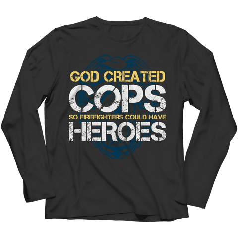 God Created Cops So Firefighters Heroes T Shirt