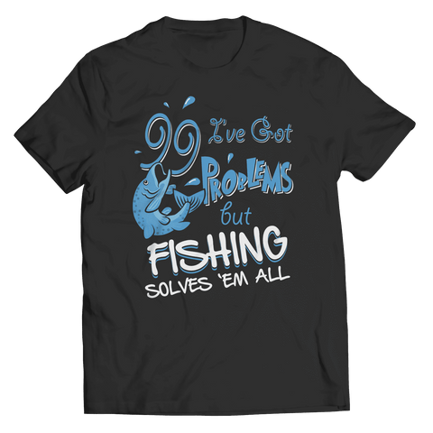 99 Problems Fishing T Shirt