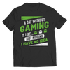A Day Without Gaming T Shirt