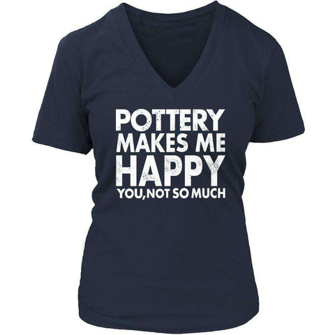 Image of Pottery Makes Me Happy You, Not So Much T Shirt