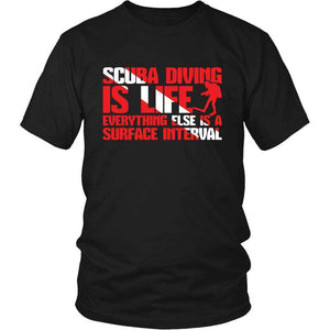 Scuba Diving Is Life Everthing Else Is A Surface interval T Shirt