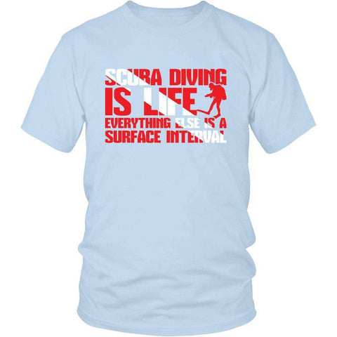 Image of Scuba Diving Is Life Everthing Else Is A Surface interval T Shirt