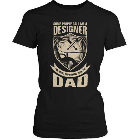 Image of Some call me a Designer But the Most Important ones call me Dad T Shirt