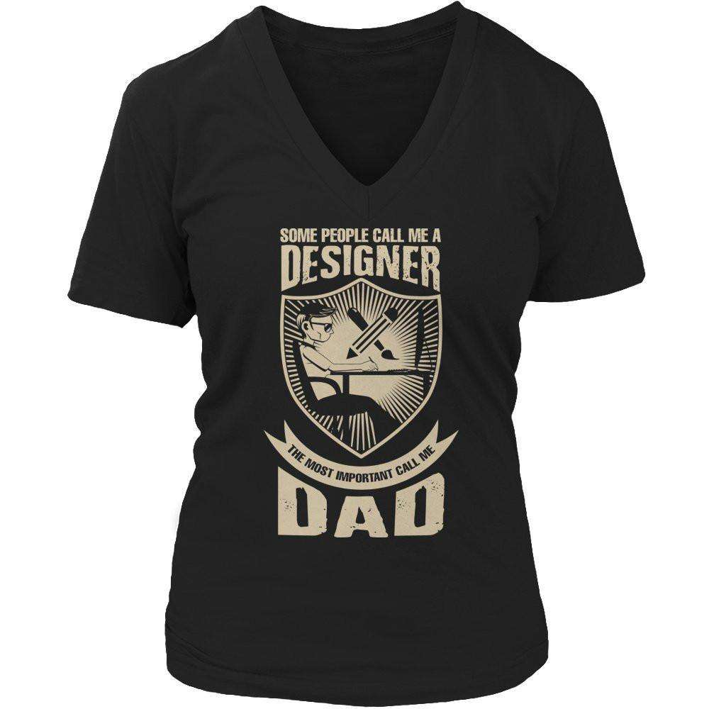 Some call me a Designer But the Most Important ones call me Dad T Shirt