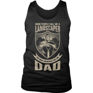 Some call me a Landscaper But the Most Important ones call me Dad T Shirt