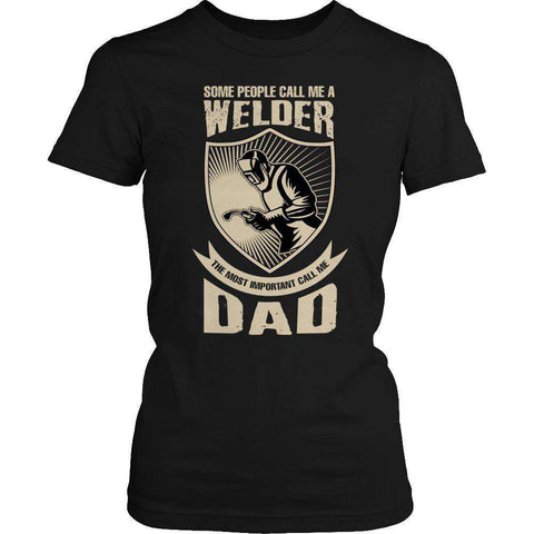 Some call me a Welder But the Most Important ones call me Dad T Shirt