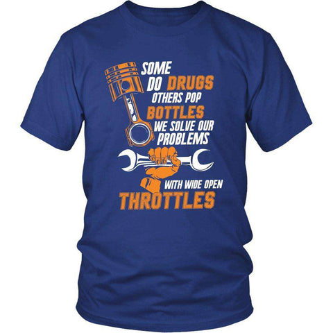 Some Do Drugs Others Pop Bottles We Solve Our Problems With Wide Open Throttles T Shirt