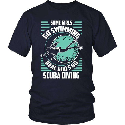 Image of Some Girls Go Swimming Real Girls Go Scuba Diving T Shirt
