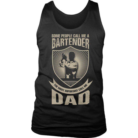 Image of Some People Call Me A Bartender The Most Important Call Me Dad T Shirt