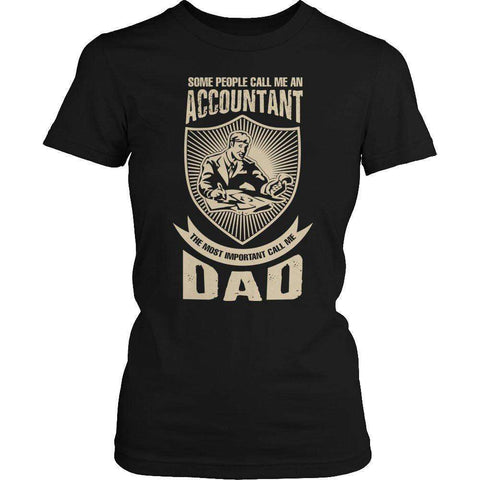 Image of Some People Call Me An Accountant The Most Important Call Me Dad T Shirt