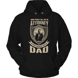 Some People Call Me An Attorney The Most Important Call Me Dad T Shirt