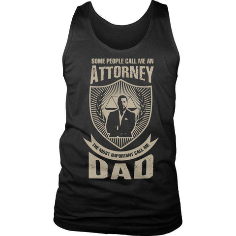 Image of Some People Call Me An Attorney The Most Important Call Me Dad T Shirt