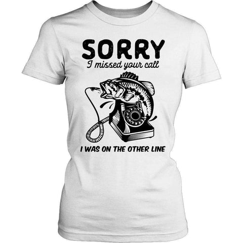 Image of Sorry I Missed Your Call I was On The Other Line T Shirt