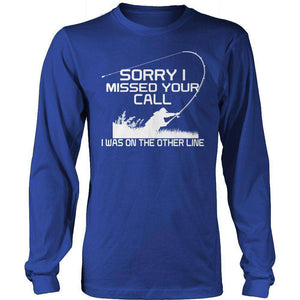 Sorry I Missed Your Call I was On The Other Line T Shirt