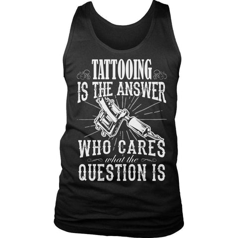 Image of Tattooing is The Answer who care what the Question is T Shirt