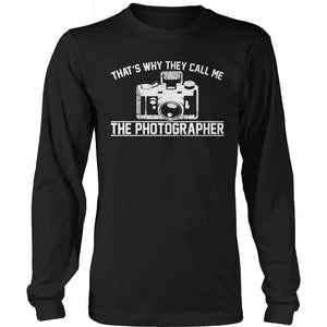 That is why they call me the Photographer T Shirt