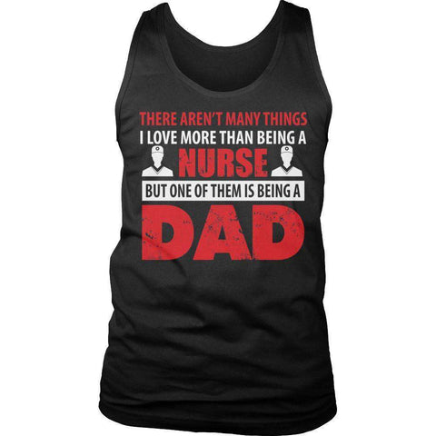 Image of There Aren't Many Things I Love More Than Being A Nurse But One Of Them Is Being A Dad T Shirt