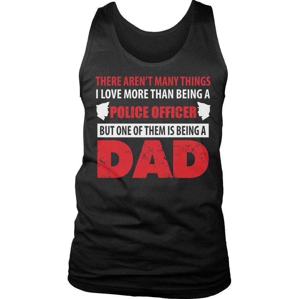 There Aren't Many Things I Love More Than Being A Police Officer But One Of Them Is Being A Dad T Shirt