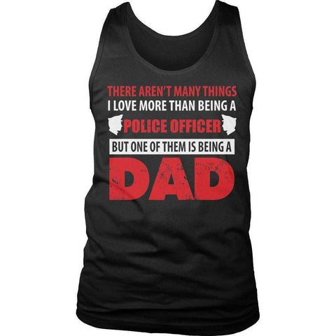 Image of There Aren't Many Things I Love More Than Being A Police Officer But One Of Them Is Being A Dad T Shirt