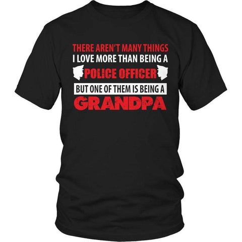 Image of There Aren't Many Things I Love More Than Being A Police Officer But One Of Them Is Being A Grandpa T Shirt