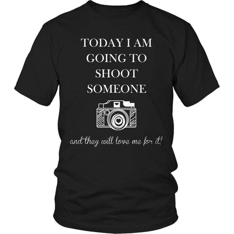 Image of Today I Am Going To Shoot People And They Will Love Me For It T Shirt-Hi Siena