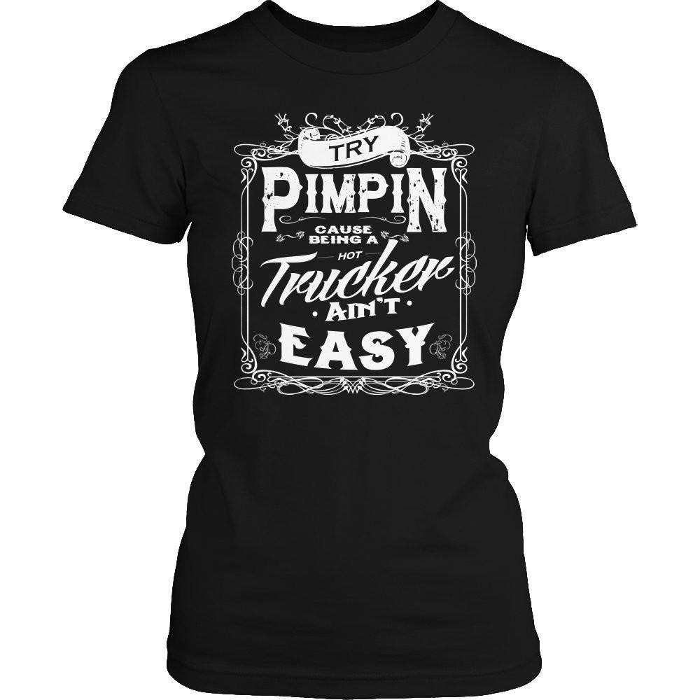 Try Pimpin cause being a hot trucker ain't easy T Shirt-Hi Siena