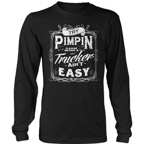 Image of Try Pimpin cause being a hot trucker ain't easy T Shirt-Hi Siena
