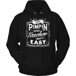 Try Pimpin cause being a teacher ain't easy T Shirt-Hi Siena