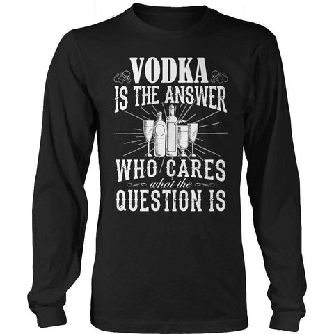 Image of Vodka is The Answer who care what the Question is T Shirt