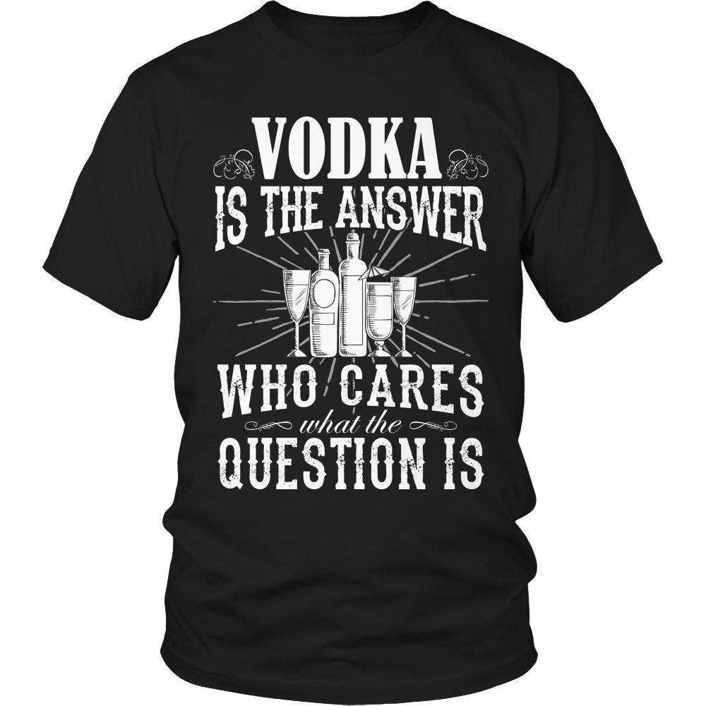 Vodka is The Answer who care what the Question is T Shirt