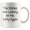 The Dishes Are Looking At Me Dirty Again Mug