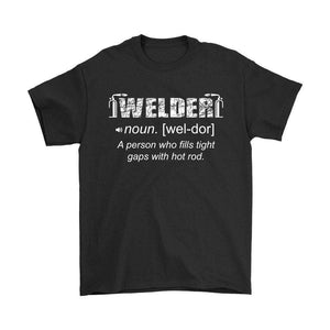 Welder Noun A Person Who Fills Tight Gaps With Hot Rod T Shirt