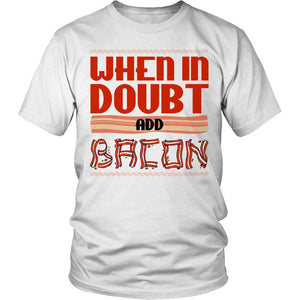 When in Doubt Add Bacon T Shirt