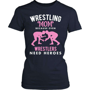 Wrestling Mom because even wrestlers need heroes T Shirt