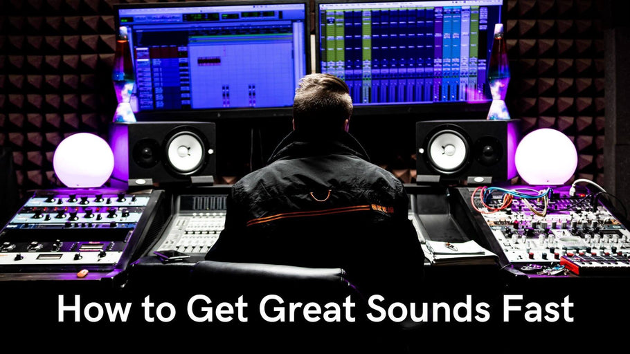 How to Get Great Sounds Fast
