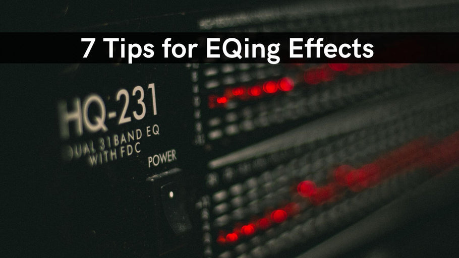 7 Tips for EQing Effects