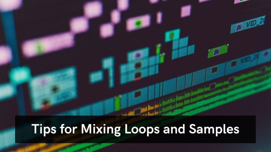 Tips For Mixing Loops and Samples