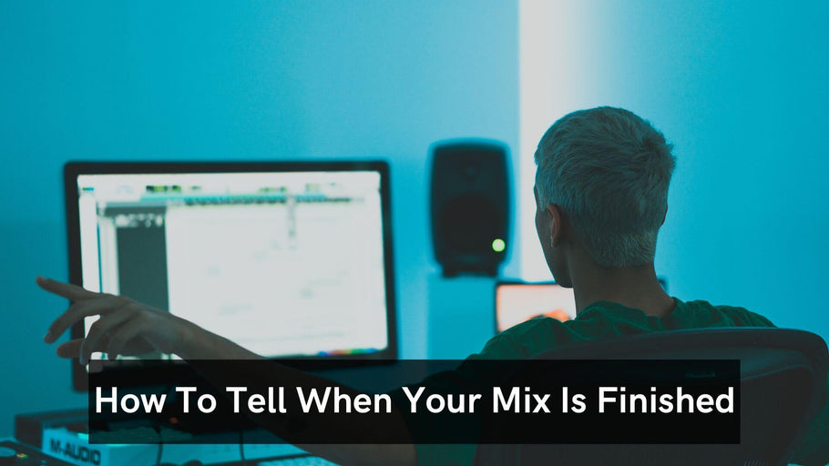 How To Tell When Your Mix Is Finished