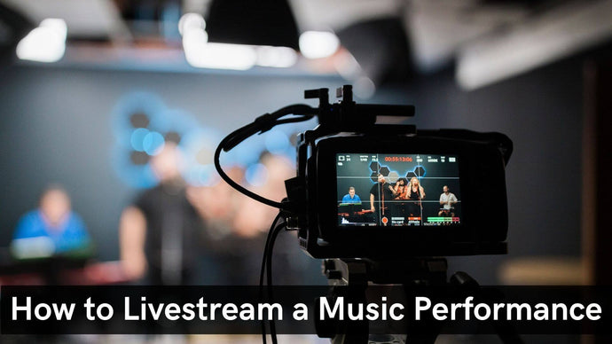 How to Live Stream a Music Performance