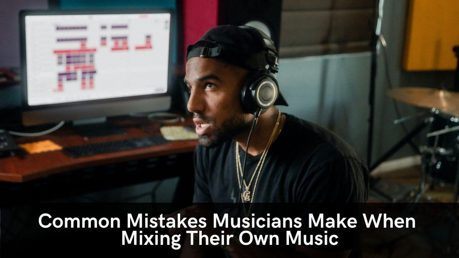 Common Mistake Musicians Make When Mixing Their Own Music