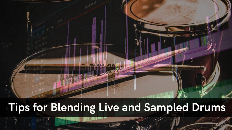 Tips For Blending Live and Sampled Drums