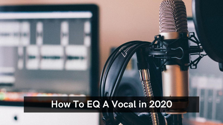 How To EQ A Vocal in 2020