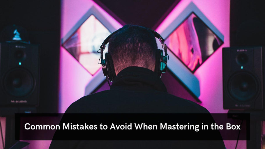 Common Mistakes to Avoid When Mastering in the Box