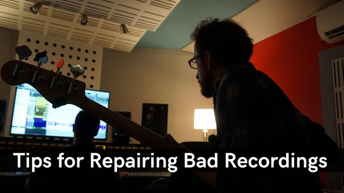 Tips for Repairing Bad Recordings
