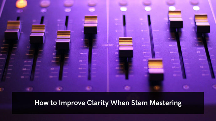 How to Improve Clarity When Stem Mastering