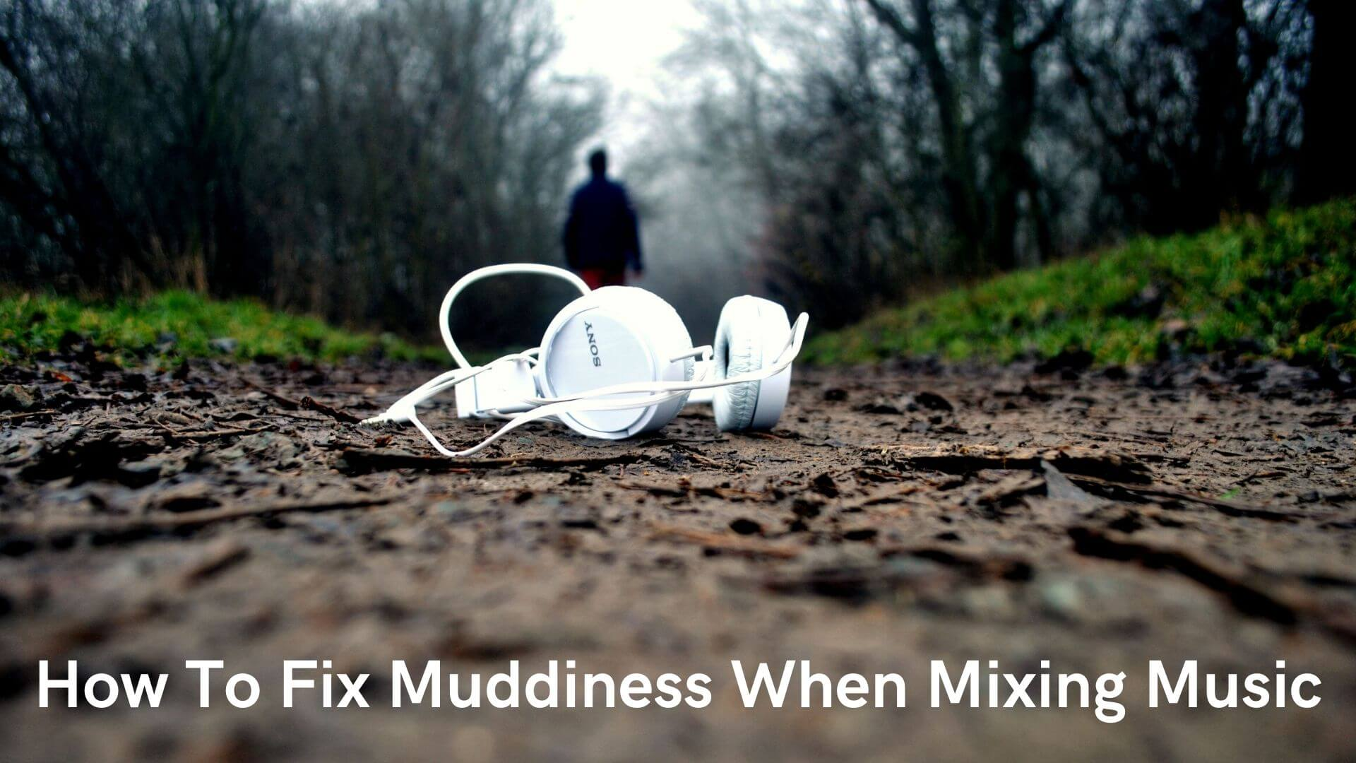 How To Fix Muddiness When Mastering Music