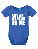 Naps Aint Got Nothin Onesie