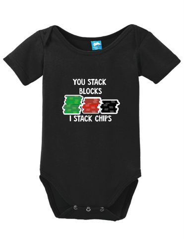 You Stack Blocks I Stack Chips Onesie
