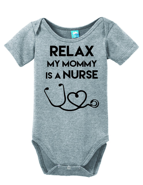 Relax My Mommy Is A Nurse Lol Baby
